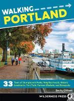 Walking Portland: 33 Tours of Stumptown's Funky Neighborhoods, Historic Landmarks, Park Trails, Farmers Markets, and Brewpubs - Walking (Hardback)