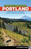 One Night Wilderness: Portland: Top Backcountry Getaways Within Three Hours of the City - One Night Wilderness (Hardback)