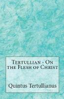 On the Flesh of Christ - Lighthouse Church Fathers 71 (Paperback)