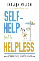 Self-Help for the Helpless: A Beginner's Guide to Personal Development, Understanding Self-care, and Becoming Your Authentic Self (Paperback)