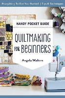 Handy Pocket Guide: Quiltmaking for Beginners: Everything to Get You Started; Tips & Techniques (Paperback)