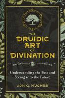 The Druidic Art of Divination: Understanding the Past and Seeing into the Future (Paperback)