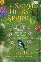 The Sacred Herbs of Spring: Magical, Healing, and Edible Plants to Celebrate Beltaine (Paperback)