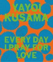 Yayoi Kusama: Every Day I Pray for Love (Hardback)