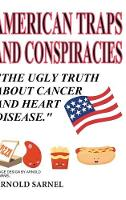 American Traps and Conspiracies: The Ugly Truth about Cancer and Heart Disease (Hardback)