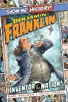 Benjamin Franklin: Inventor of the Nation! - Show Me History! (Hardback)