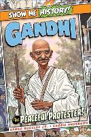 Gandhi: The Peaceful Protester! - Show Me History! (Hardback)