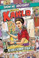 Frida Kahlo: The Revolutionary Painter! - Show Me History! (Hardback)