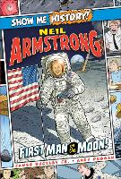 Neil Armstrong: First Man on the Moon! - Show Me History! (Hardback)