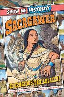 Sacagawea: Courageous Trailblazer! - Show Me History! (Hardback)