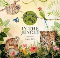 Watercolor with Me in the Jungle (Paperback)