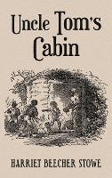 Uncle Tom's Cabin: With Original 1852 Illustrations by Hammett Billings (Hardback)