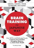 Brain Training The Japanese Way: Over 200 Fun and Challenging Puzzles to Improve Concentration, Memory, and Boost Brain Health (Paperback)