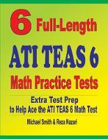 6 Full-Length ATI TEAS 6 Math Practice Tests: Extra Test Prep to Help Ace the ATI TEAS Math Test (Paperback)