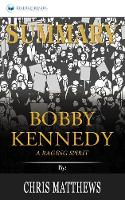 Summary of Bobby Kennedy: A Raging Spirit by Chris Matthews (Paperback)