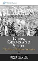 Summary of Guns, Germs, and Steel: The Fates of Human Societies by Jared Diamond (Paperback)