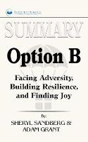 Summary of Option B: Facing Adversity, Building Resilience, and Finding Joy by Sheryl Sandberg and Adam Grant (Paperback)