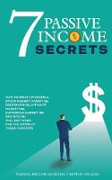 7 Passive Income Secrets: Why Property Investing, Stock Market Investing, Dropshipping, Affiliate Marketing, Instagram Marketing, SEO, Bitcoin Will NOT Work for You Without These 7 Secrets (Paperback)