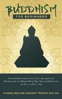 Buddhism for Beginners: Awaken the Power of Now, Live a Balanced and Peaceful Life and Become More Mindful with Meditation and Buddha Teachings (Paperback)