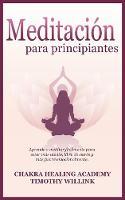 Meditacion Para Principiantes: Aprende a Meditar Facilmente Para Estar Mas Atento, Libre de Estres Y Mas Fuerte Emocionalmente. (Paperback)