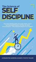 The Science of Self Discipline: How Daily Self-Discipline, Everyday Habits and an Optimised Belief System will Help You Beat Procrastination + Why Discipline Equals True Freedom (Hardback)