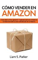 Como Vender en Amazon: Descubre Como Generar Ingresos Pasivos Desde la Comodidad de tu Casa Vendiendo en Amazon (Paperback)