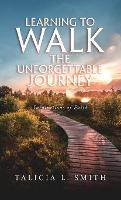 Learning to Walk the Unforgettable Journey (Hardback)