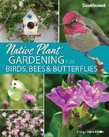 Native Plant Gardening for Birds, Bees & Butterflies: Southwest - Nature-Friendly Gardens (Paperback)