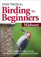 Stan Tekiela's Birding for Beginners: Midwest: Your Guide to Feeders, Food, and the Most Common Backyard Birds - Bird-Watching Basics (Paperback)