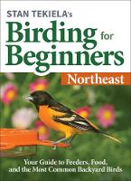 Stan Tekiela's Birding for Beginners: Northeast: Your Guide to Feeders, Food, and the Most Common Backyard Birds - Bird-Watching Basics (Paperback)