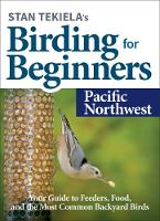 Stan Tekiela's Birding for Beginners: Pacific Northwest: Your Guide to Feeders, Food, and the Most Common Backyard Birds - Bird-Watching Basics (Paperback)