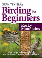 Stan Tekiela's Birding for Beginners: Rocky Mountains: Your Guide to Feeders, Food, and the Most Common Backyard Birds - Bird-Watching Basics (Paperback)