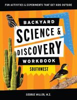 Backyard Science & Discovery Workbook: Southwest: Fun Activities & Experiments That Get Kids Outdoors - Nature Science Workbooks for Kids (Paperback)