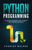Python Programming: The Ultimate Beginner's Guide to Master Python Programming Step by Step with Practical Exercices (Paperback)