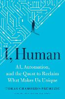 I, Human: AI, Automation, and the Quest to Reclaim What Makes Us Unique (Hardback)
