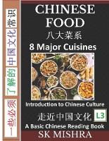 Chinese Food: Irresistible Eight Major Cuisines, Traditional Ingredients and Recipes from Asian Kitchen (Simplified Characters & Pinyin, Introduction to Chinese Culture Series, Graded Reader, Level 3) - Introduction to Chinese Culture 4 (Paperback)