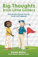 Big Thoughts from Little Golfers: Memorable Quotes During Youth Golf Lessons (Paperback)