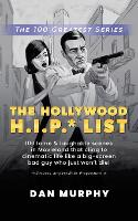 The Hollywood H.I.P.* List: 100 Lame and Laughable Scenes in Movieland That Cling to Cinematic Life Like a Big-Screen Bad Guy Who Just Won't Die! (Paperback)