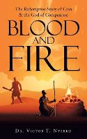 Blood and Fire: The Redemptive Story of Cain & the God of Second Chance (Paperback)