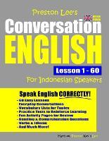 Preston Lee's Conversation English For Indonesian Speakers Lesson 1 - 60 (British Version) - Preston Lee's English for Indonesian Speakers (British Version) (Paperback)