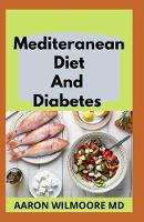Mediteranean Diet and Diabetes: All You Need To Know About Mediterranean and Diabetes (Paperback)