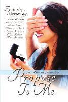 Propose To Me, A Romance Anthology (Paperback)