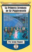 La Primera Aventura de Sir Pigglesworth - Serie de las Aventuras de Sir Pigglesworth 1 (Hardback)
