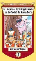 Las Aventuras de Sir Pigglesworth en la Ciudad de Nueva York - Serie de las Aventuras de Sir Pigglesworth 3 (Hardback)