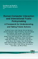 Human-Computer Interaction and International Public Policymaking: A Framework for Understanding and Taking Future Actions - Foundations and Trends (R) in Human-Computer Interaction (Paperback)