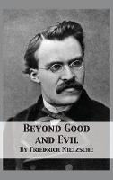 Beyond Good and Evil: Prelude to a Philosophy of the Future (Hardback)