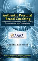 Authentic Personal Brand Coaching: Entrepreneurial Leadership Brand Coaching for Sustainable High Performance (Hardback)