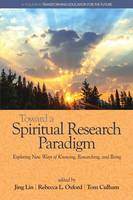 Toward a Spiritual Research Paradigm: Exploring New Ways of Knowing, Researching and Being - Transforming Education for the Future (Paperback)