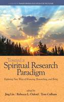 Toward a Spiritual Research Paradigm: Exploring New Ways of Knowing, Researching and Being - Transforming Education for the Future (Hardback)