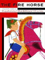 The Fire Horse: Children's Poems By Vladimir Mayakovsky, Osip Mandelstam And Daniil Kharms (Hardback)